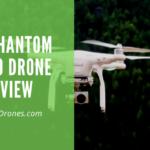 DJI Phantom 4 Pro Drone with 4K Camera Review